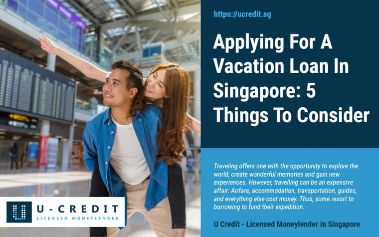 Applying For A Vacation Loan Singapore 2020: 5 Things To Consider