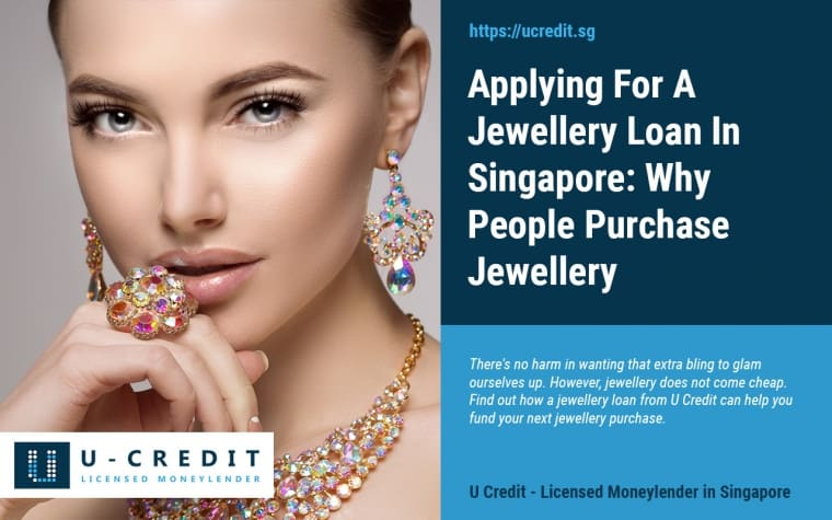 Apply For Your Personalised Jewellery Loan In Singapore 2019: Reasons Why People Buy Jewellery & Popular Jewellery Amongst Singaporeans