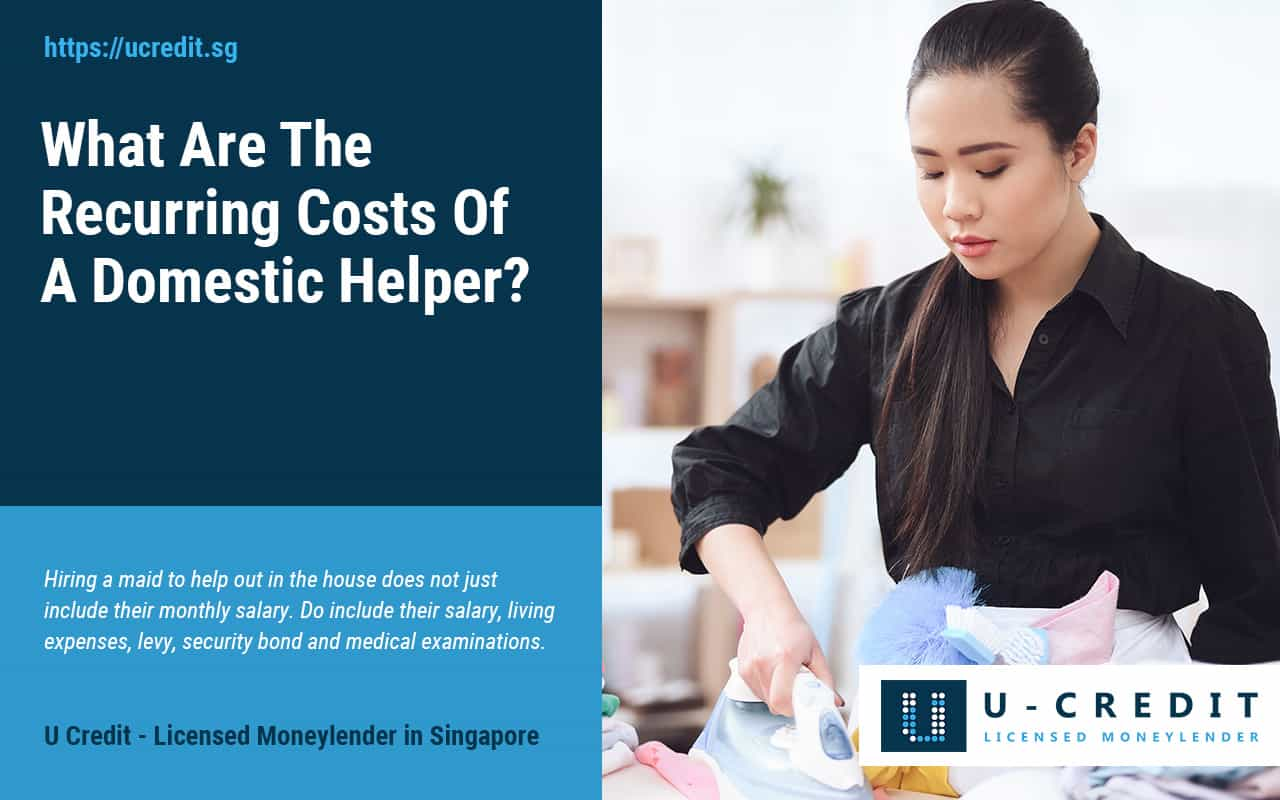 Recurring-Costs-Of-Domestic-Helper-U-Credit-Licensed-Moneylender-Singapore